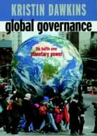 Global Governance - The Battle over Planetary Power ebook by Kristin Dawkins