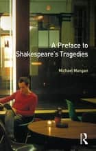 A Preface to Shakespeare's Tragedies ebook by Michael Mangan