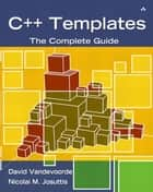 C++ Templates - The Complete Guide ebook by David Vandevoorde, Nicolai M. Josuttis