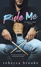 Ride Me ebook by Rebecca Brooke