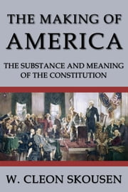 The Making of America - The Substance and Meaning of the Constitution ebook by W. Cleon Skousen