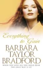 Everything to Gain ebook by Barbara Taylor Bradford