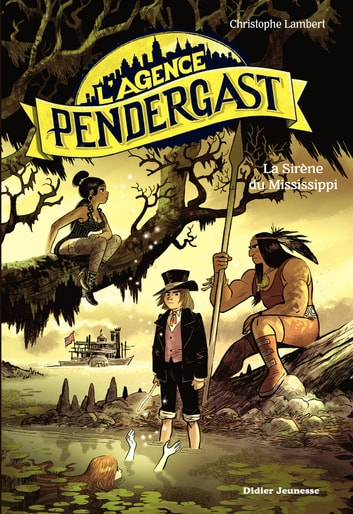 L'Agence Pendergast, tome 3 - La Sirène du Mississippi ebook by Christophe Lambert