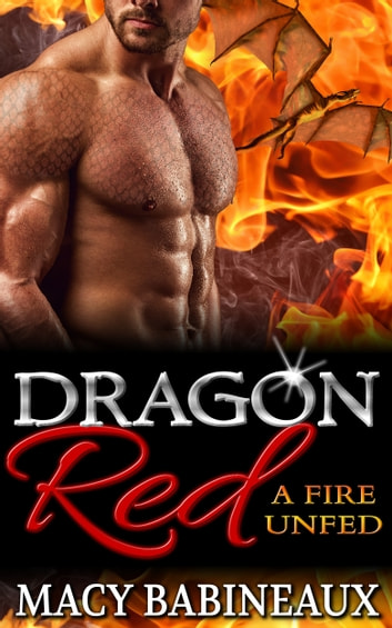 Dragon Red - A Fire Unfed ebook by Macy Babineaux