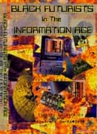 Black Futurists In The Information Age: Vision of a 21st Century Technological Renaissance ebook by Khafra Om-Ra-Seti