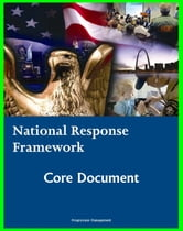 National Response Framework (NRF): Homeland Security Program Core Document for Emergency Management Domestic Incident Response Planning to Terrorism, Terrorist Attacks, Natural Disasters ebook by Progressive Management