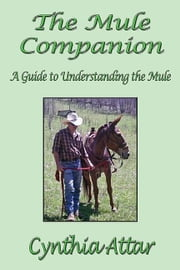 The Mule Companion: A Guide to Understanding the Mule ebook by Attar, Cynthia