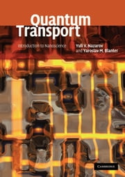 Quantum Transport - Introduction to Nanoscience ebook by Yuli V. Nazarov,Yaroslav M. Blanter