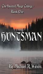 Huntsman ebook by Michael Wilson