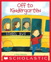 Off to Kindergarten ebook by Tony Johnston,Melissa Sweet