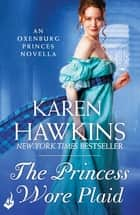 The Princess Wore Plaid: A Princes of Oxenburg Novella 2.5 ebook by