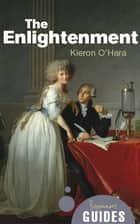The Enlightenment - A Beginner's Guide ebook by Kieron O'Hara