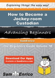How to Become a Jockey-room Custodian - How to Become a Jockey-room Custodian ebook by Colby Halverson