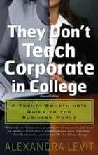 They Don't Teach Corporate in College, Revised Edition ebook by Alexandra Levit
