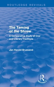 The Taming of the Shrew (Routledge Revivals) - A Comparative Study of Oral and Literary Versions ebook by Jan Harold Brunvand