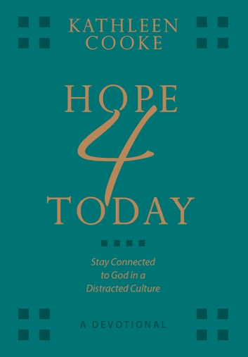 Hope 4 Today - a Devotional - Stay Connected to God in a Distracted Culture ebook by Kathleen Cooke