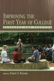 Improving the First Year of College - Research and Practice ebook by Robert S. Feldman