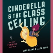 Cinderella and the Glass Ceiling - And Other Feminist Fairy Tales audiobook by Laura Lane, Ellen Haun