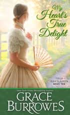 My Heart's True Delight eBook by Grace Burrowes