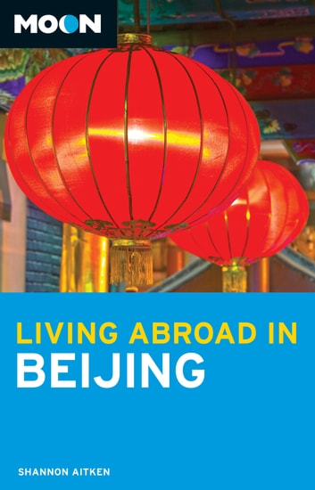 Moon Living Abroad in Beijing ebook by Shannon Aitken