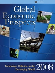 Global Economic Prospects 2008: Technology Diffusion In The Developing World ebook by World Bank