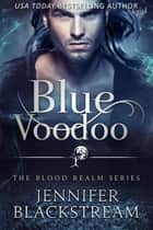 Blue Voodoo: A Romantic Retelling of Bluebeard ebook by Jennifer Blackstream