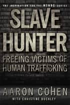 Slave Hunter ebook by Aaron Cohen,Christine Buckley