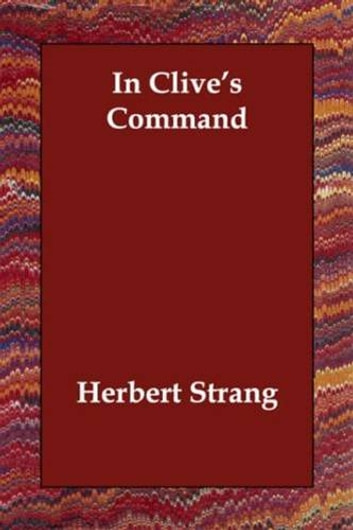 In Clive's Command ebook by Herbert Strang