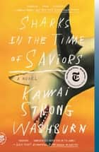 Sharks in the Time of Saviors - A Novel ebook by Kawai Strong Washburn