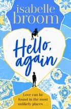 Hello, Again - A sweeping romance that will warm your heart . . . ebook by Isabelle Broom