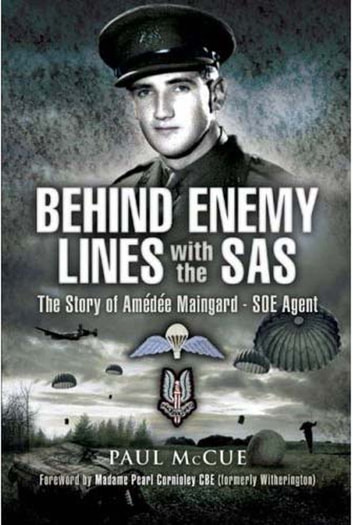 Behind Enemy Lines with the SAS - The story of Amédée Maingard, SOE Agent ebook by Paul McCue