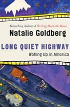 Long Quiet Highway: Waking Up in America - Waking Up in America ebook by Natalie Goldberg