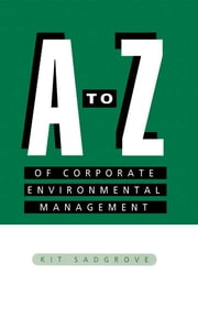 A-Z of Corporate Environmental Management ebook by Kit Sadgrove