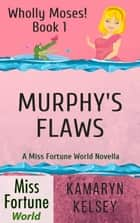 Murphy's Flaws - Miss Fortune World: Wholly Moses!, #1 ebook by Kamaryn Kelsey