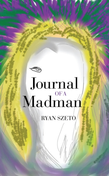 Journal of a Madman ebook by Ryan Szeto