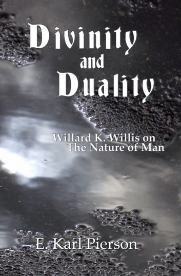 Divinity and Duality: Willard K. Willis on the Nature of Man ebook by E. Karl Pierson