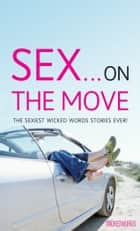 Wicked Words: Sex... On The Move ebook by Ebury Publishing
