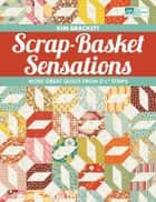 "Scrap-Basket Sensations - More Great Quilts from 2 1/2"" Strips ebook by Kim Brackett"