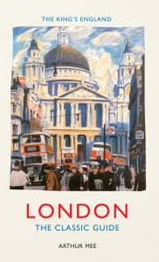 King's England: London ebook by Arthur Mee