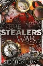The Stealers' War ebook by Stephen Hunt