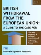 British Withdrawal from the European Union - A Guide to the Case For ebook by Lewis F Abbott