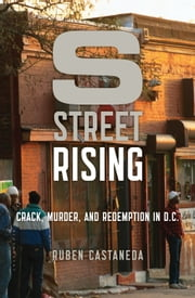 S Street Rising - Crack, Murder, and Redemption in D.C. ebook by Ruben Castaneda