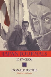 The Japan Journals - 1947-2004 ebook by Donald Richie,Leza Lowitz