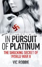 In Pursuit of Platinum ebook by Vic Robbie