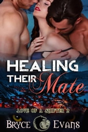 Healing Their Mate - Love of a Shifter, #2 ebook by Bryce Evans
