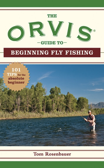 The orvis guide to beginning fly fishing ebook by the for Orvis fly fishing 101