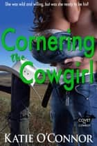 Cornering the Cowgirl - Covet the Cowboy, #2 ebook by Katie O'Connor