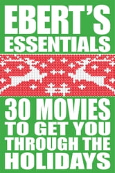 30 Movies to Get You Through the Holidays: Ebert's Essentials ebook by Roger Ebert