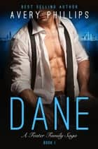 Dane - Dane Book 1 - A Foster Family Saga ebook by Avery Phillips