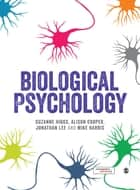 Biological Psychology ebook by Dr Suzanne Higgs, Dr Alison Cooper, Dr. Jonathan H. X. Lee,...